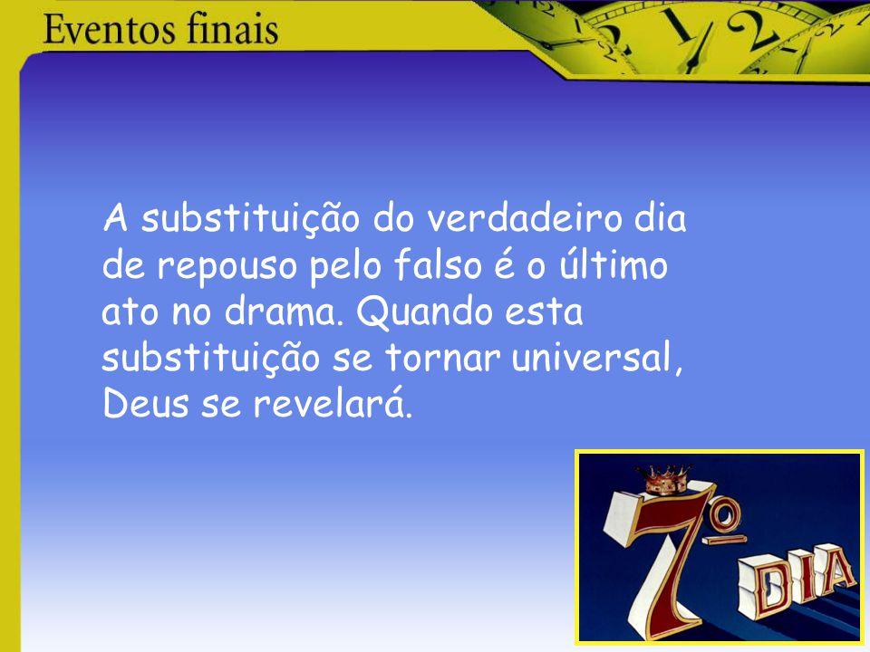 A substituição do verdadeiro dia de repouso pelo falso é o último ato no drama. Quando esta substituição se tornar universal, Deus se revelará.