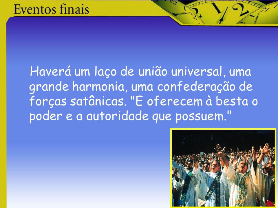 Haverá um laço de união universal, uma grande harmonia, uma confederação de forças satânicas.