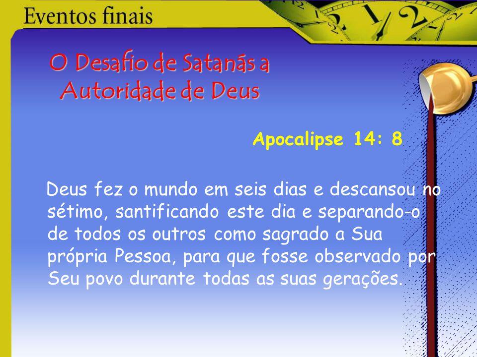 O Desafio de Satanás a Autoridade de Deus Deus fez o mundo em seis dias e descansou no sétimo, santificando este dia e separando-o de todos os outros
