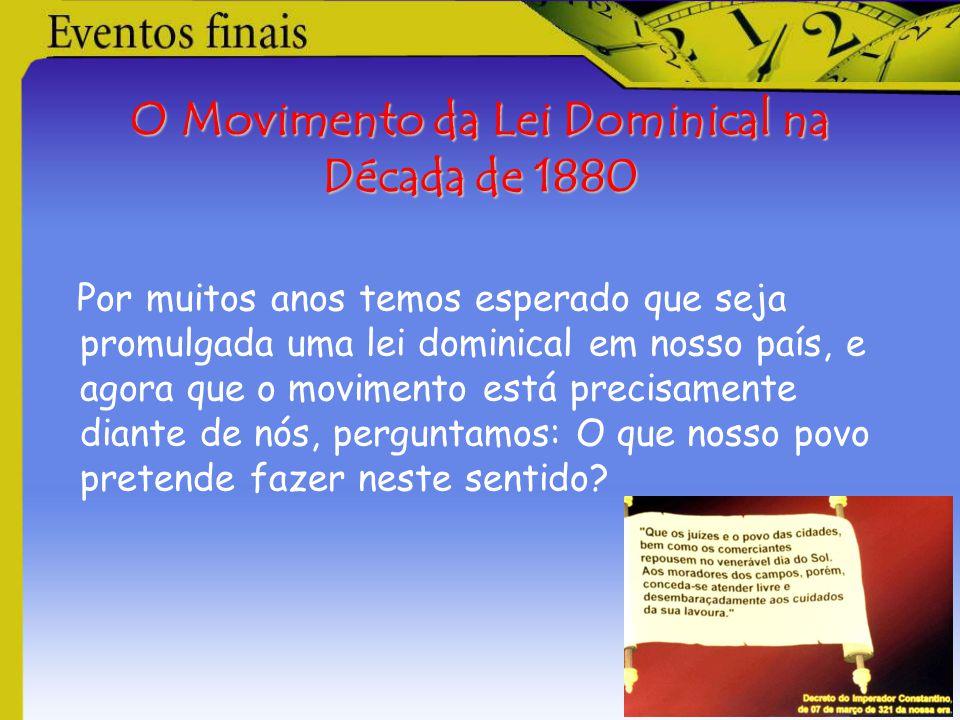 O Movimento da Lei Dominical na Década de 1880 Por muitos anos temos esperado que seja promulgada uma lei dominical em nosso país, e agora que o movim