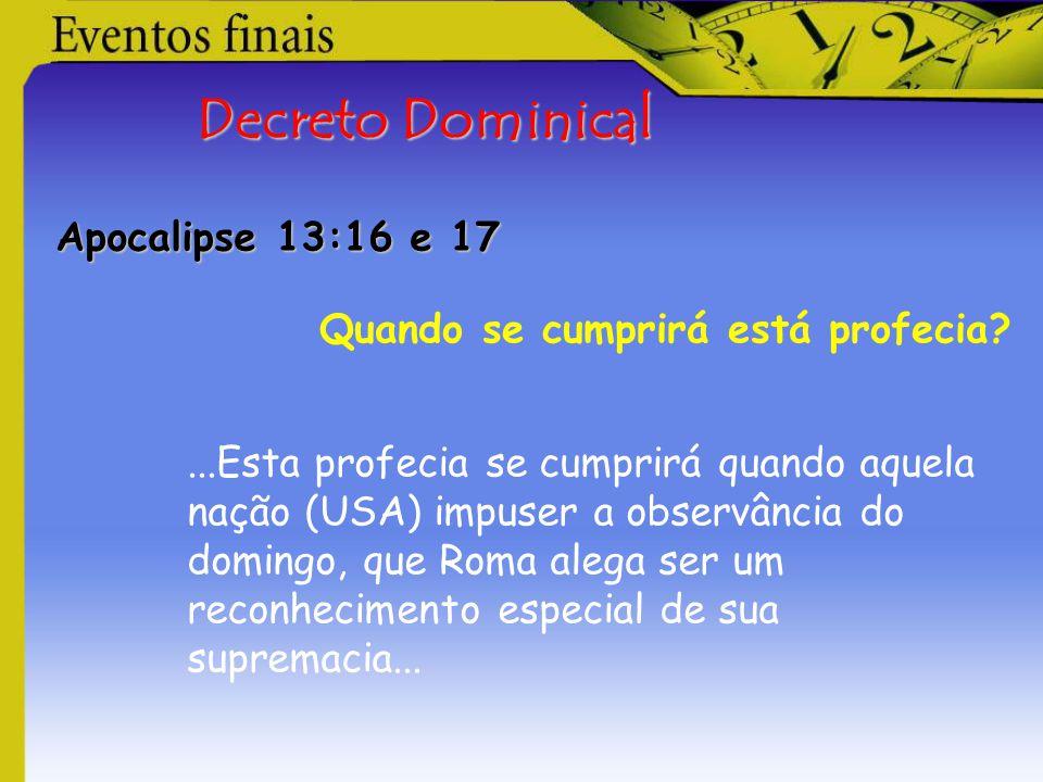 Decreto Dominical Apocalipse 13:16 e 17 Quando se cumprirá está profecia?...Esta profecia se cumprirá quando aquela nação (USA) impuser a observância