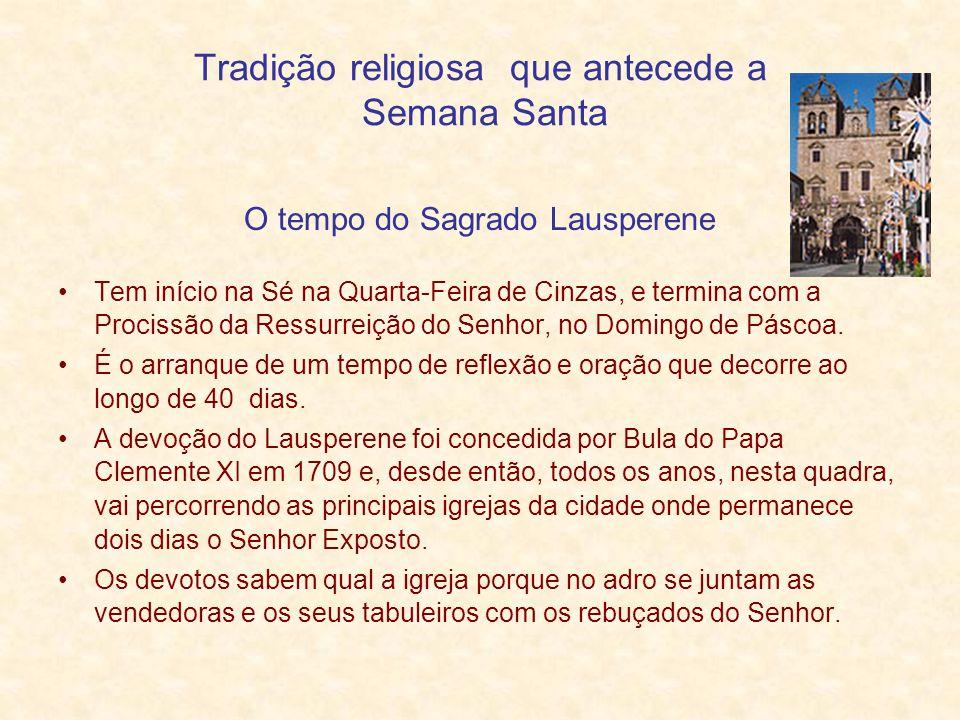 Tradição religiosa que antecede a Semana Santa O tempo do Sagrado Lausperene Tem início na Sé na Quarta-Feira de Cinzas, e termina com a Procissão da
