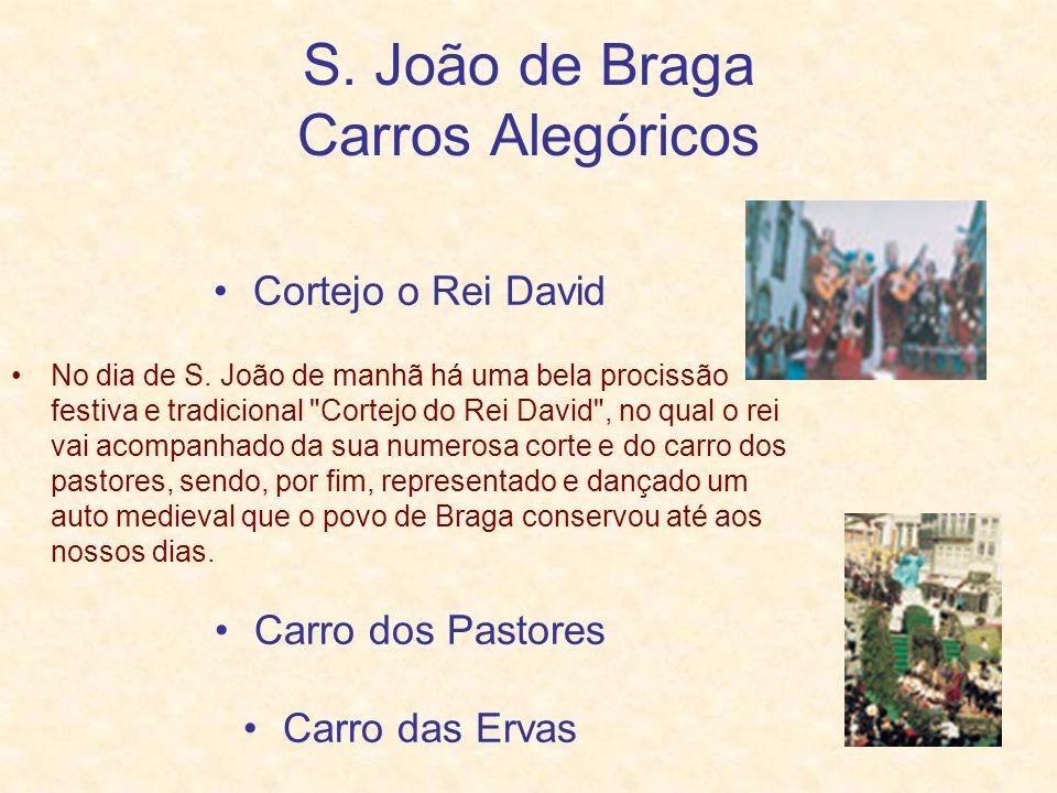 S. João de Braga Carros Alegóricos Cortejo o Rei David No dia de S. João de manhã há uma bela procissão festiva e tradicional