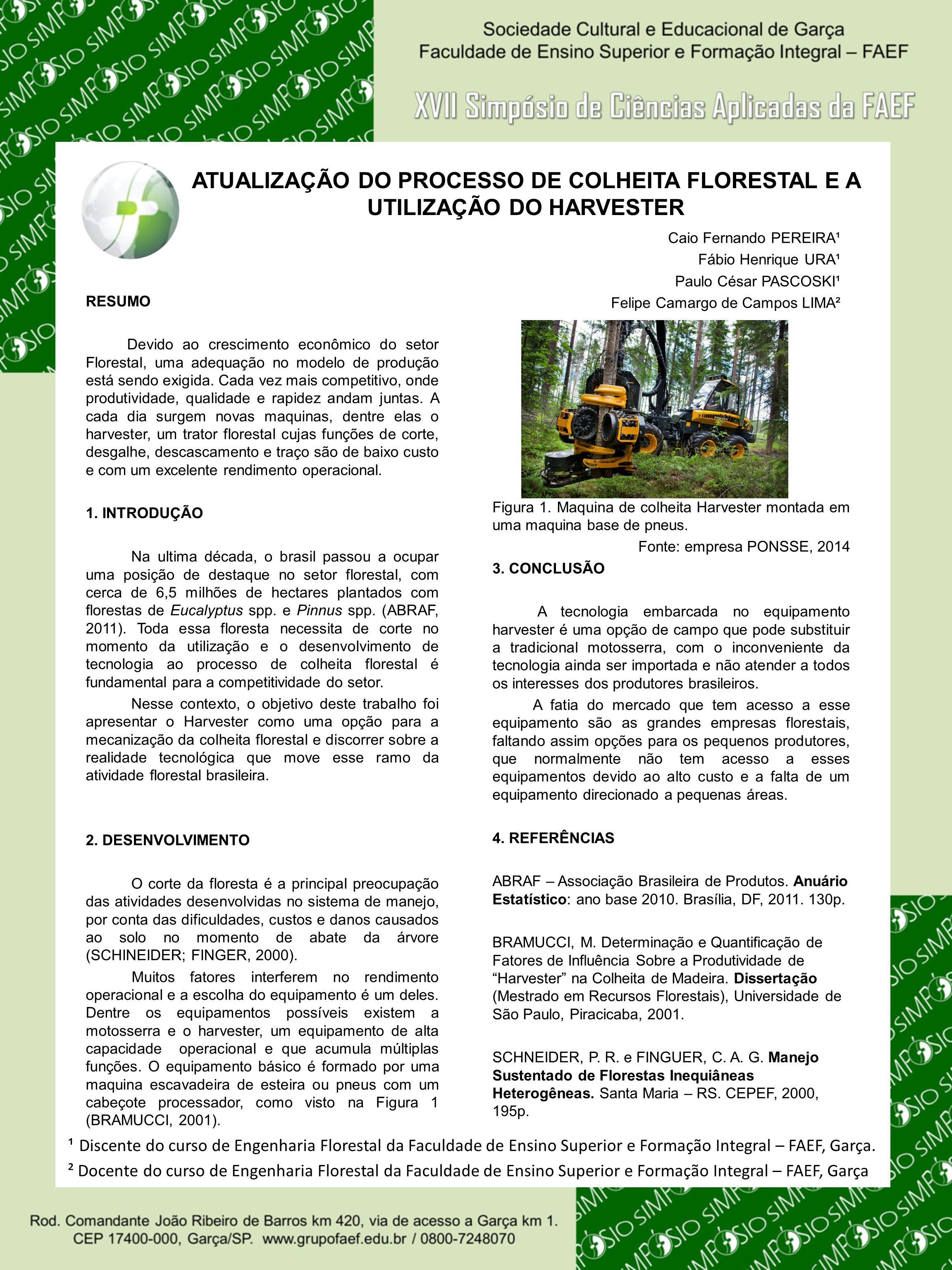 ATUALIZAÇÃO DO PROCESSO DE COLHEITA FLORESTAL E A UTILIZAÇÃO DO HARVESTER RESUMO Devido ao crescimento econômico do setor Florestal, uma adequação no modelo de produção está sendo exigida.