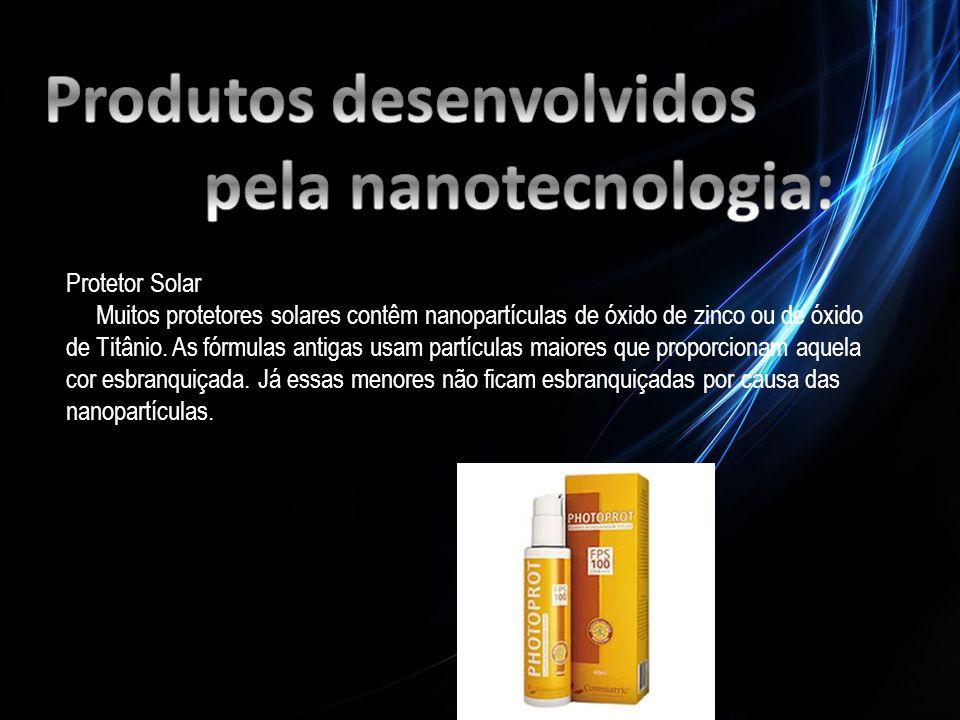 Protetor Solar Muitos protetores solares contêm nanopartículas de óxido de zinco ou de óxido de Titânio. As fórmulas antigas usam partículas maiores q