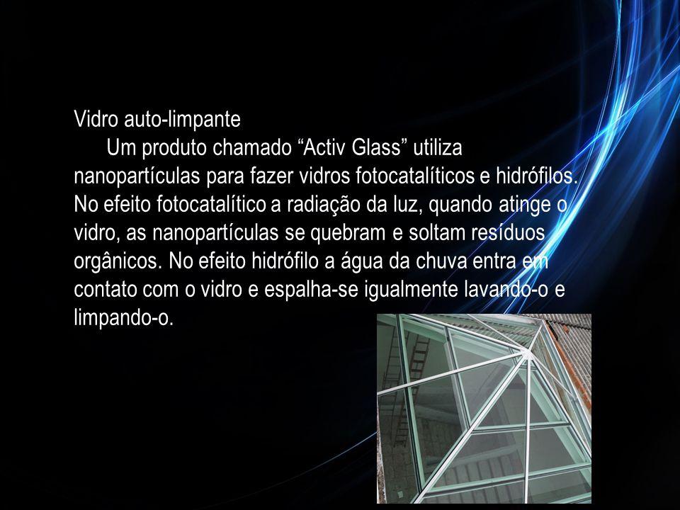 """Vidro auto-limpante Um produto chamado """"Activ Glass"""" utiliza nanopartículas para fazer vidros fotocatalíticos e hidrófilos. No efeito fotocatalítico a"""