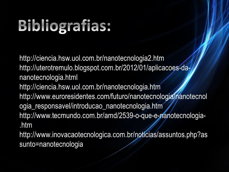 http://ciencia.hsw.uol.com.br/nanotecnologia2.htm http://uterotremulo.blogspot.com.br/2012/01/aplicacoes-da- nanotecnologia.html http://ciencia.hsw.uo