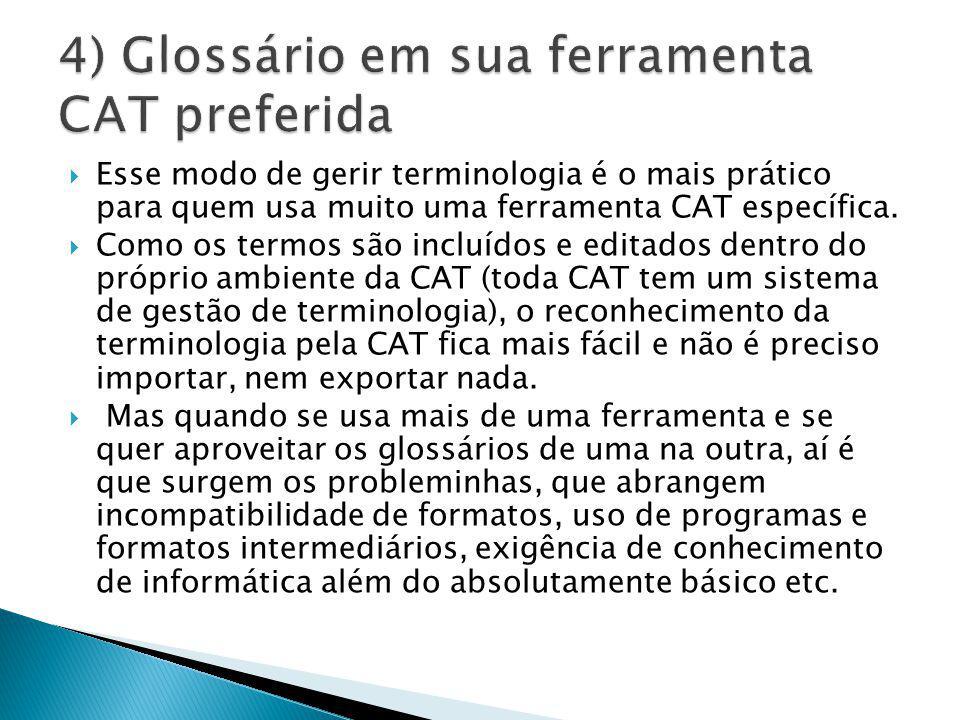  Esse modo de gerir terminologia é o mais prático para quem usa muito uma ferramenta CAT específica.  Como os termos são incluídos e editados dentro