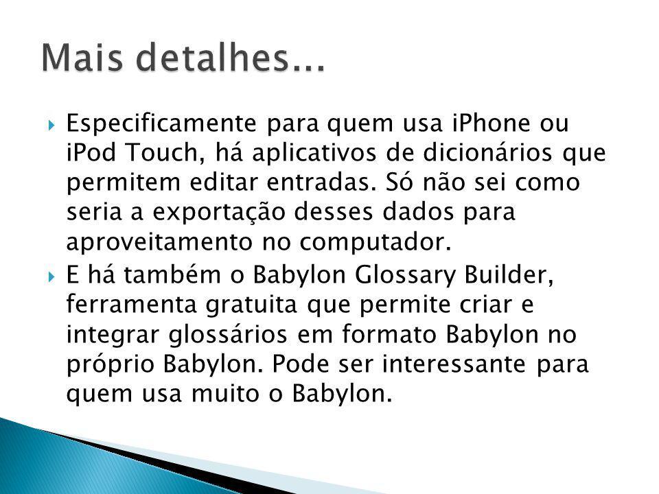  Especificamente para quem usa iPhone ou iPod Touch, há aplicativos de dicionários que permitem editar entradas. Só não sei como seria a exportação d