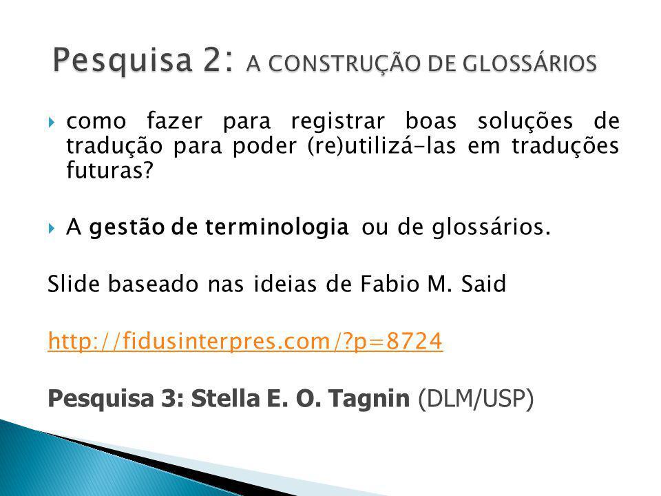  como fazer para registrar boas soluções de tradução para poder (re)utilizá-las em traduções futuras?  A gestão de terminologia ou de glossários. Sl
