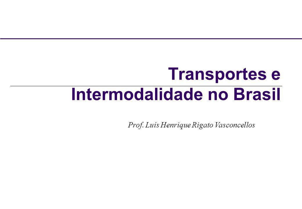 Transportes e Intermodalidade no Brasil Prof. Luís Henrique Rigato Vasconcellos