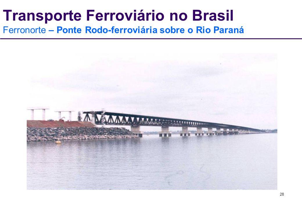 28 Transporte Ferroviário no Brasil Ferronorte – Ponte Rodo-ferroviária sobre o Rio Paraná