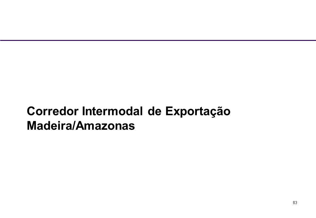 83 Corredor Intermodal de Exportação Madeira/Amazonas