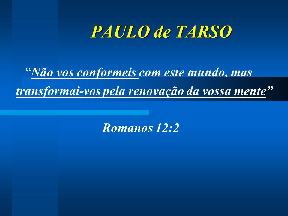 """PAULO de TARSO PAULO de TARSO """"Não vos conformeis com este mundo, mas transformai-vos pela renovação da vossa mente"""" Romanos 12:2"""