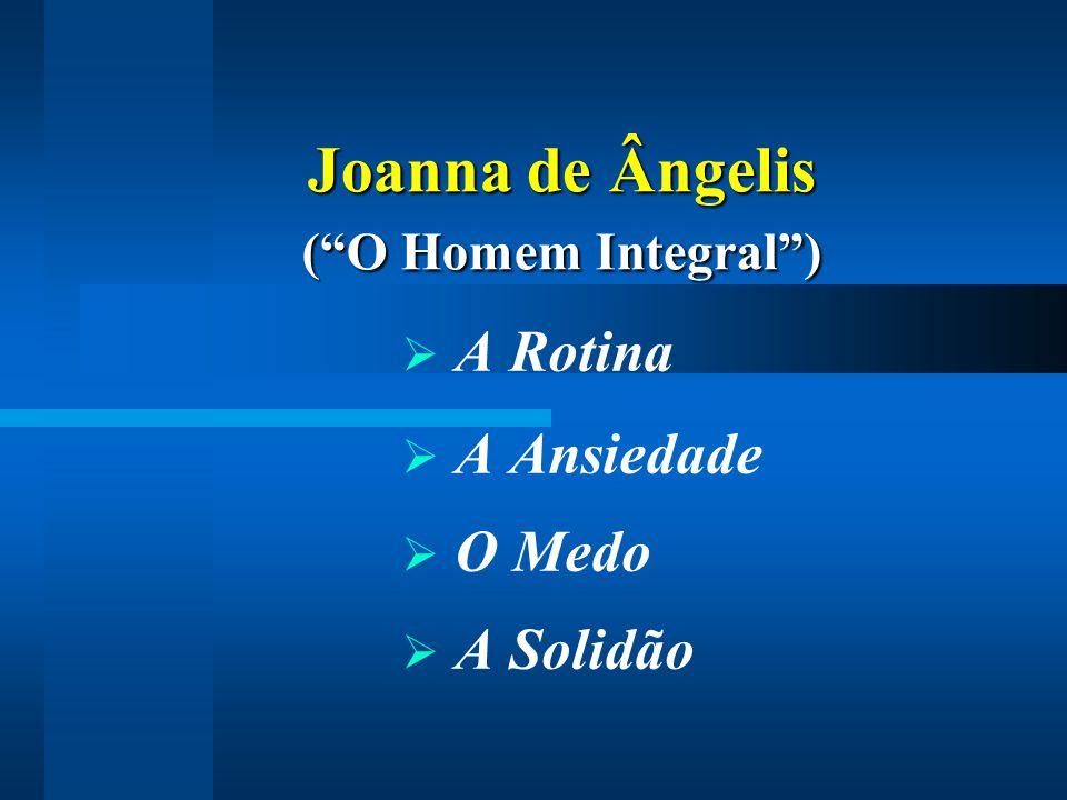 Joanna de Ângelis ( O Homem Integral ) Joanna de Ângelis ( O Homem Integral )  A Rotina  A Ansiedade  O Medo  A Solidão