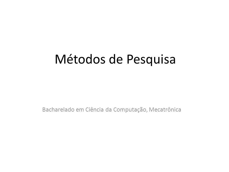 Métodos de Pesquisa Bacharelado em Ciência da Computação, Mecatrônica