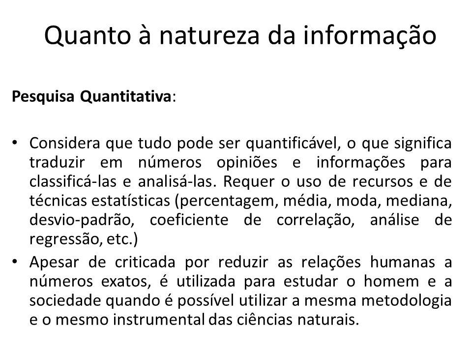 Pesquisa Quantitativa: Considera que tudo pode ser quantificável, o que significa traduzir em números opiniões e informações para classificá-las e ana