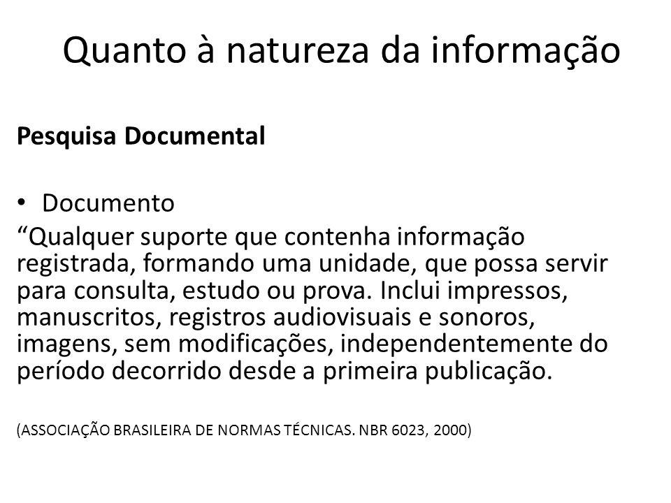 Pesquisa Documental Documento Qualquer suporte que contenha informação registrada, formando uma unidade, que possa servir para consulta, estudo ou prova.