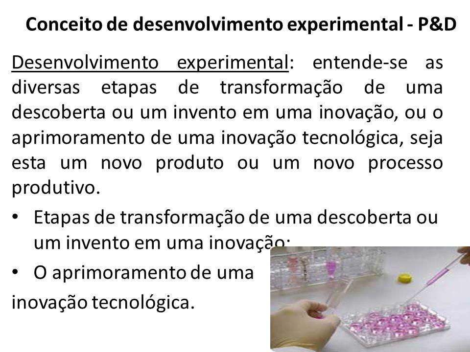 Desenvolvimento experimental: entende-se as diversas etapas de transformação de uma descoberta ou um invento em uma inovação, ou o aprimoramento de uma inovação tecnológica, seja esta um novo produto ou um novo processo produtivo.
