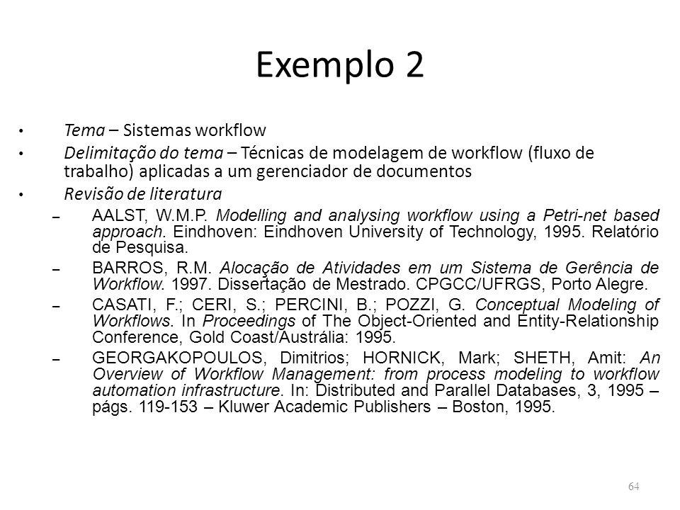 Exemplo 2 Tema – Sistemas workflow Delimitação do tema – Técnicas de modelagem de workflow (fluxo de trabalho) aplicadas a um gerenciador de documento
