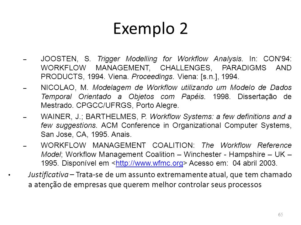 Exemplo 2 – JOOSTEN, S. Trigger Modelling for Workflow Analysis. In: CON'94: WORKFLOW MANAGEMENT, CHALLENGES, PARADIGMS AND PRODUCTS, 1994. Viena. Pro