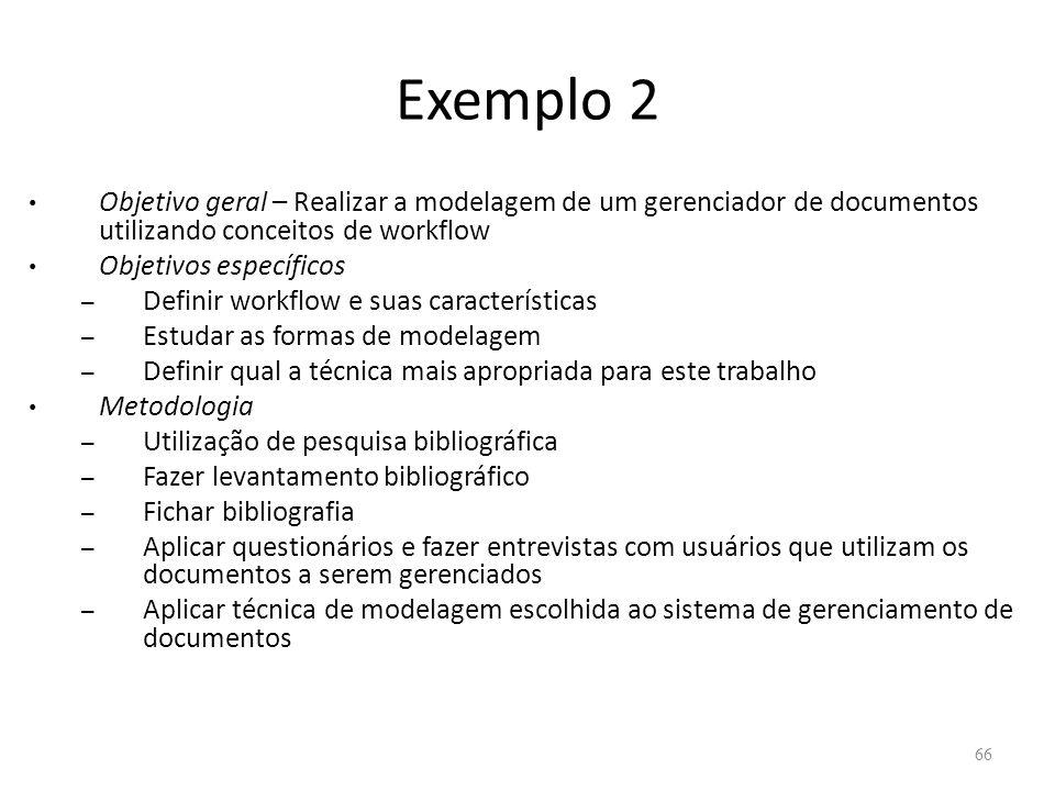 Exemplo 2 Objetivo geral – Realizar a modelagem de um gerenciador de documentos utilizando conceitos de workflow Objetivos específicos – Definir workf