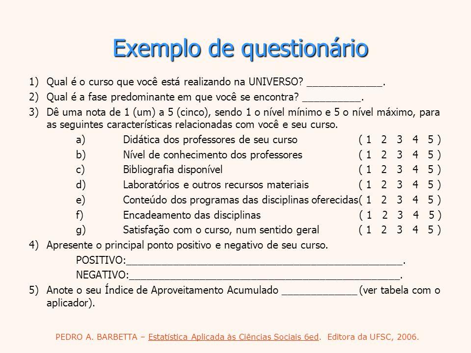 PEDRO A. BARBETTA – Estatística Aplicada às Ciências Sociais 6ed. Editora da UFSC, 2006. Exemplo de questionário 1)Qual é o curso que você está realiz
