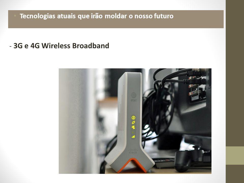Tecnologias atuais que irão moldar o nosso futuro - 3G e 4G Wireless Broadband