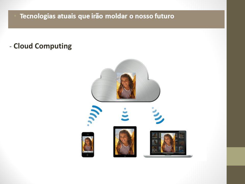 Tecnologias atuais que irão moldar o nosso futuro - Cloud Computing
