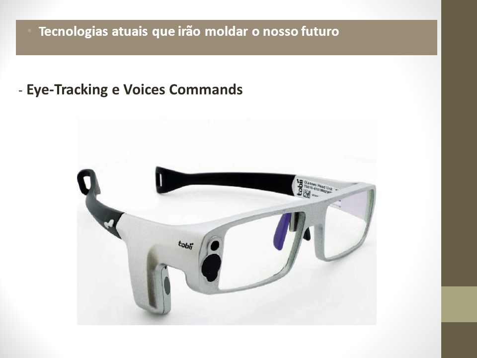 Tecnologias atuais que irão moldar o nosso futuro - Eye-Tracking e Voices Commands