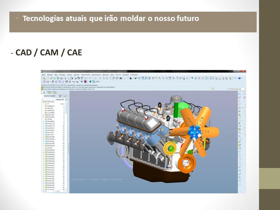 Tecnologias atuais que irão moldar o nosso futuro - CAD / CAM / CAE