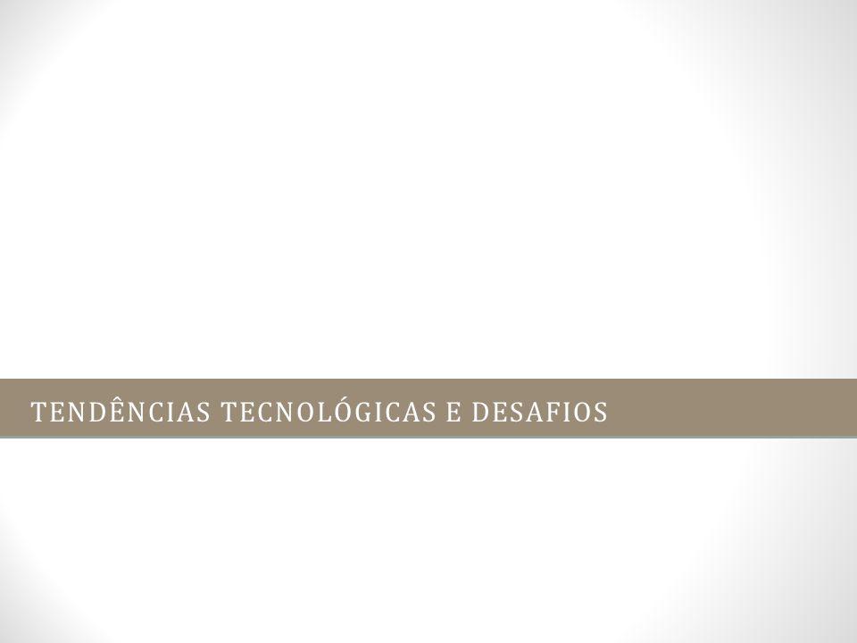 TENDÊNCIAS TECNOLÓGICAS E DESAFIOS