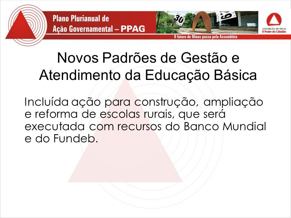 Novos Padrões de Gestão e Atendimento da Educação Básica Incluída ação para construção, ampliação e reforma de escolas rurais, que será executada com recursos do Banco Mundial e do Fundeb.