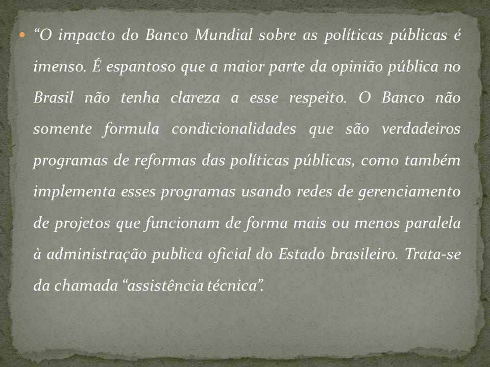 """""""O impacto do Banco Mundial sobre as políticas públicas é imenso. É espantoso que a maior parte da opinião pública no Brasil não tenha clareza a esse"""