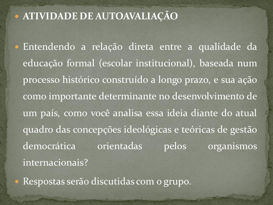 ATIVIDADE DE AUTOAVALIAÇÃO Entendendo a relação direta entre a qualidade da educação formal (escolar institucional), baseada num processo histórico co