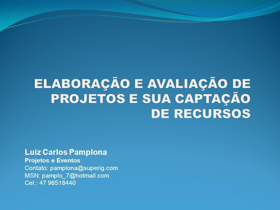Luiz Carlos Pamplona Projetos e Eventos Contato: pamplona@superig.com MSN: pamplo_7@hotmail.com Cel.: 47 96518440