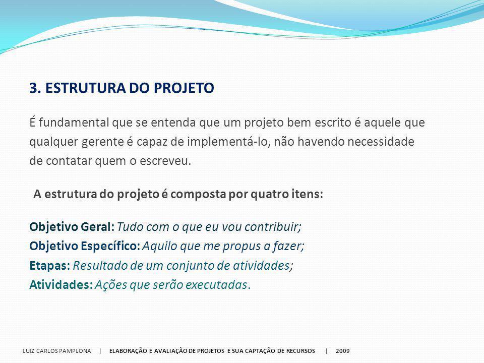 3. ESTRUTURA DO PROJETO É fundamental que se entenda que um projeto bem escrito é aquele que qualquer gerente é capaz de implementá-lo, não havendo ne