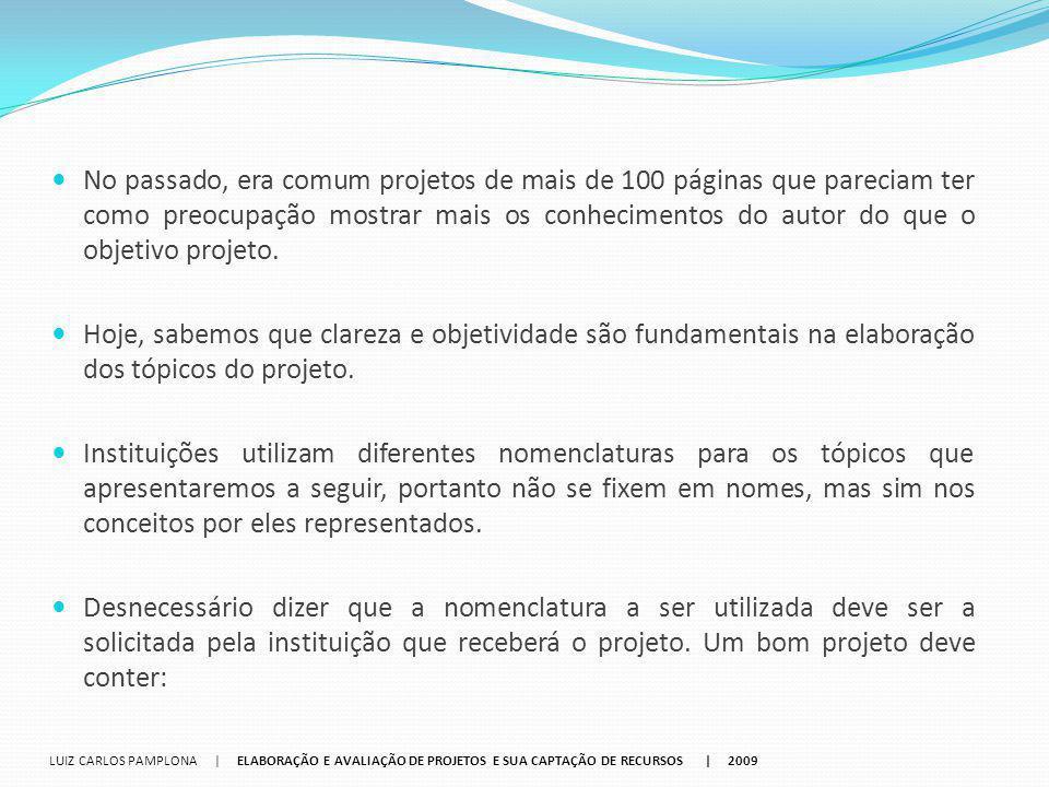 Instituição; Justificativa do projeto; Objetivo Geral; Objetivo Específico; Etapas; Atividades; LUIZ CARLOS PAMPLONA   ELABORAÇÃO E AVALIAÇÃO DE PROJETOS E SUA CAPTAÇÃO DE RECURSOS   2009