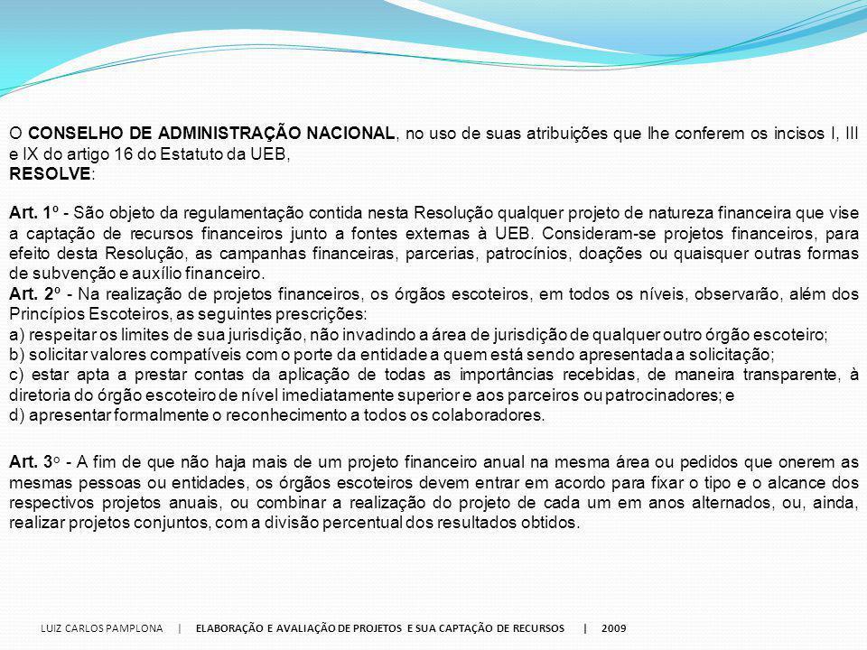 O CONSELHO DE ADMINISTRAÇÃO NACIONAL, no uso de suas atribuições que lhe conferem os incisos I, III e IX do artigo 16 do Estatuto da UEB, RESOLVE: Art