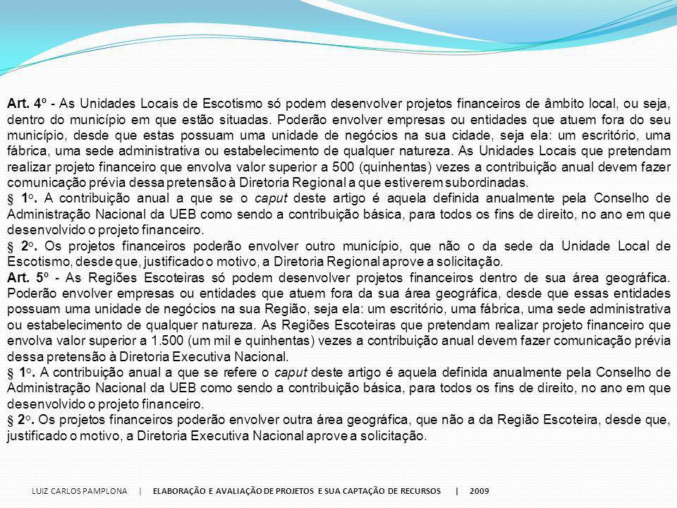 LUIZ CARLOS PAMPLONA | ELABORAÇÃO E AVALIAÇÃO DE PROJETOS E SUA CAPTAÇÃO DE RECURSOS | 2009 Art. 4º - As Unidades Locais de Escotismo só podem desenvo