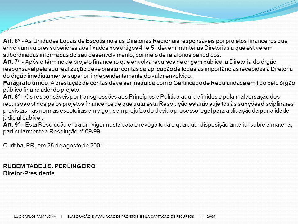 LUIZ CARLOS PAMPLONA | ELABORAÇÃO E AVALIAÇÃO DE PROJETOS E SUA CAPTAÇÃO DE RECURSOS | 2009 Art. 6º - As Unidades Locais de Escotismo e as Diretorias