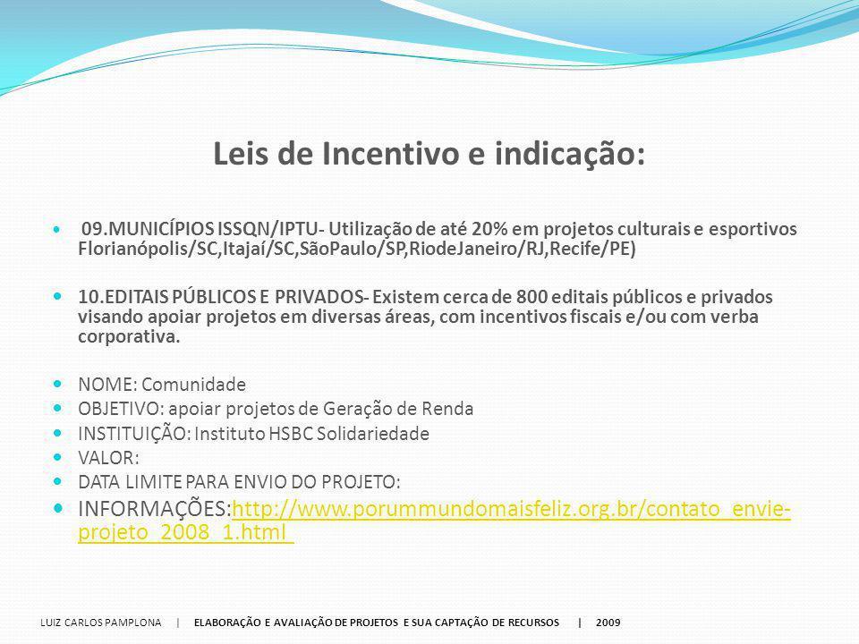 Leis de Incentivo e indicação: 09.MUNICÍPIOS ISSQN/IPTU‐ Utilização de até 20% em projetos culturais e esportivos Florianópolis/SC,Itajaí/SC,SãoPaulo/