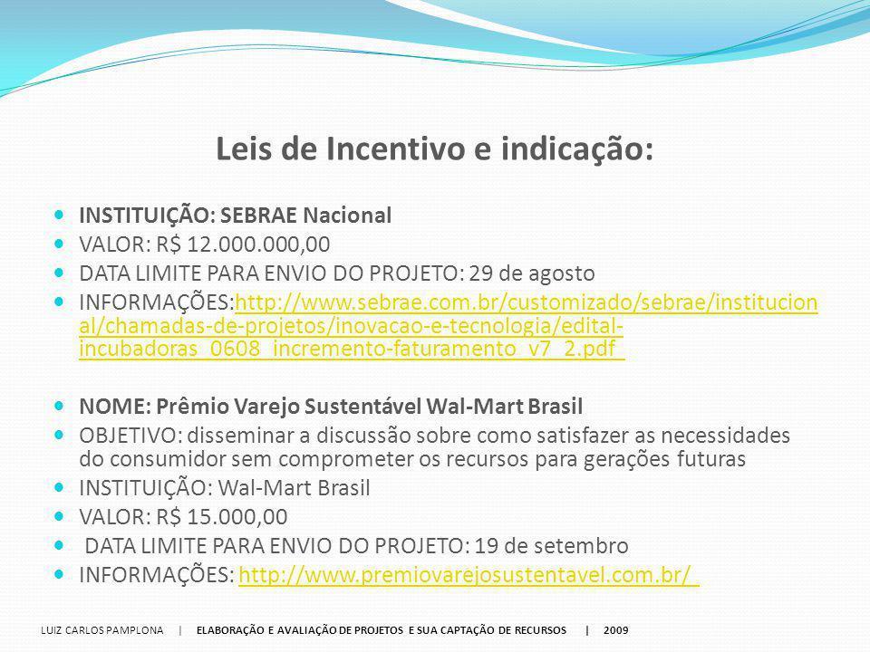 Leis de Incentivo e indicação: INSTITUIÇÃO: SEBRAE Nacional VALOR: R$ 12.000.000,00 DATA LIMITE PARA ENVIO DO PROJETO: 29 de agosto INFORMAÇÕES:http:/