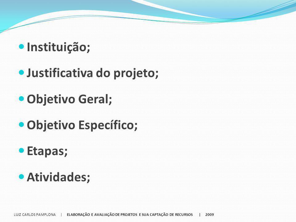 Instituição; Justificativa do projeto; Objetivo Geral; Objetivo Específico; Etapas; Atividades; LUIZ CARLOS PAMPLONA | ELABORAÇÃO E AVALIAÇÃO DE PROJE