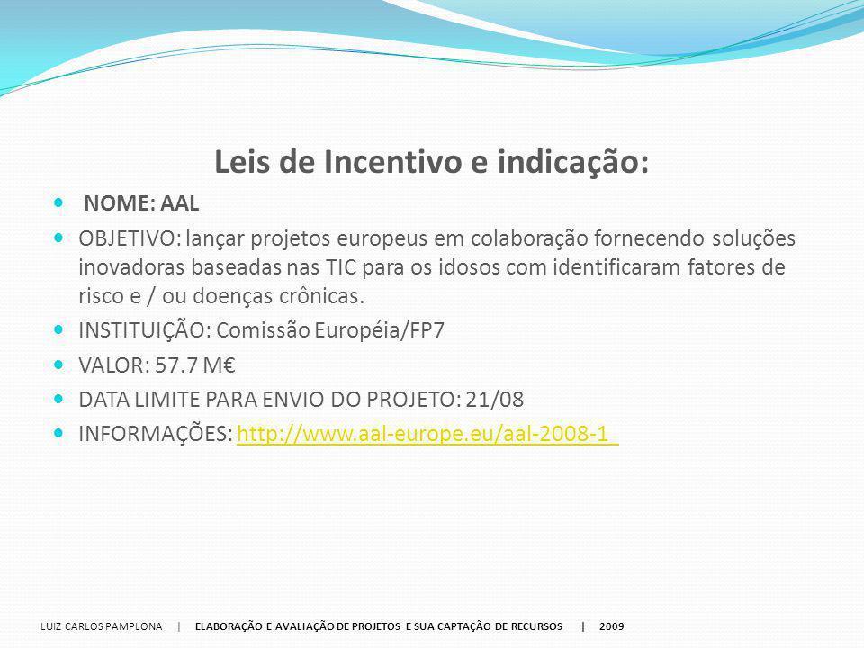 Leis de Incentivo e indicação: NOME: AAL OBJETIVO: lançar projetos europeus em colaboração fornecendo soluções inovadoras baseadas nas TIC para os ido