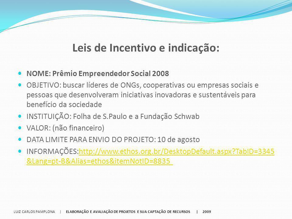 Leis de Incentivo e indicação: NOME: Prêmio Empreendedor Social 2008 OBJETIVO: buscar líderes de ONGs, cooperativas ou empresas sociais e pessoas que