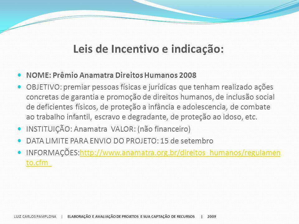 Leis de Incentivo e indicação: NOME: Prêmio Anamatra Direitos Humanos 2008 OBJETIVO: premiar pessoas físicas e jurídicas que tenham realizado ações co