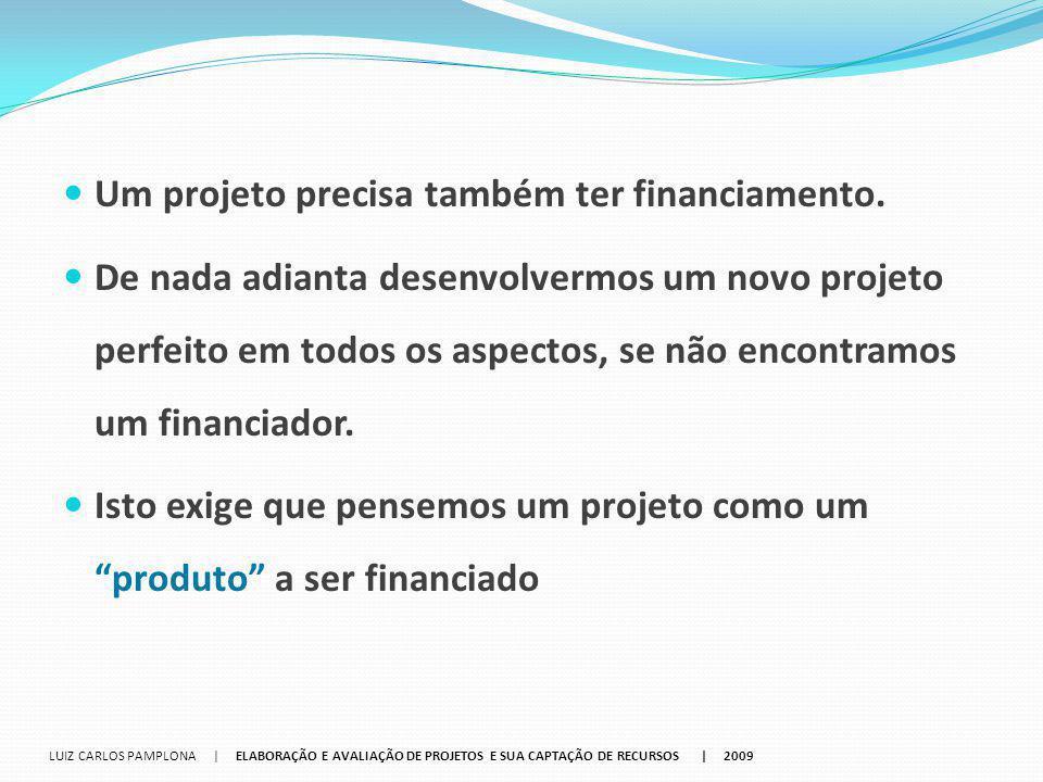 Um projeto precisa também ter financiamento. De nada adianta desenvolvermos um novo projeto perfeito em todos os aspectos, se não encontramos um finan