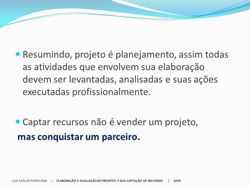 Projeto Objetivo Geral Etapas Infra Estrutura Etapas Técnicas Objetivo Específico Etapas Administrativas LUIZ CARLOS PAMPLONA   ELABORAÇÃO E AVALIAÇÃO DE PROJETOS E SUA CAPTAÇÃO DE RECURSOS   2009