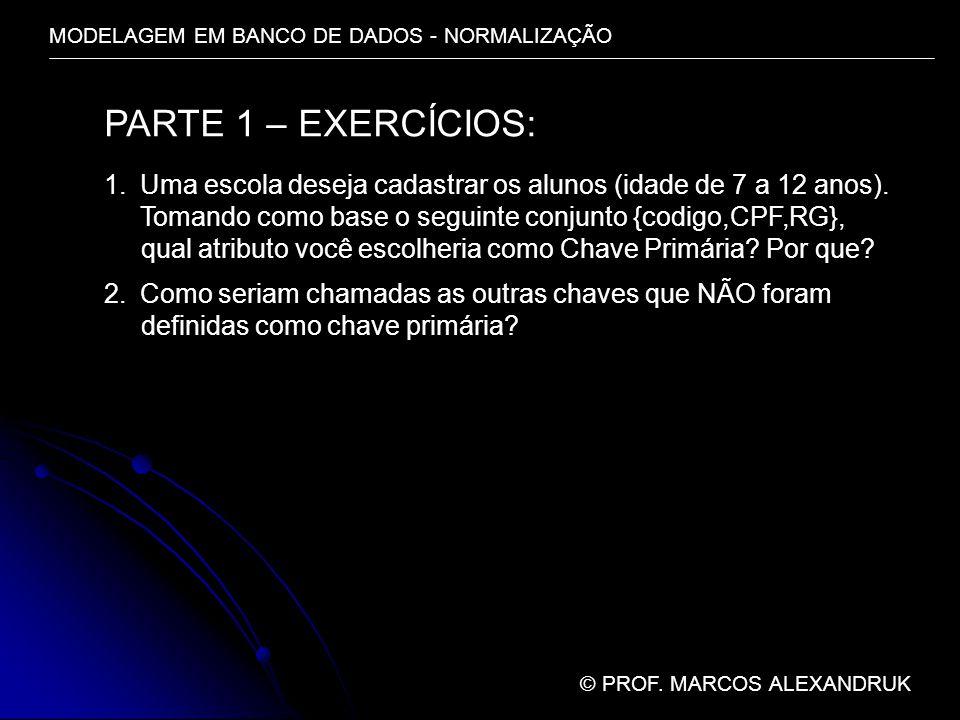 MODELAGEM EM BANCO DE DADOS - NORMALIZAÇÃO © PROF. MARCOS ALEXANDRUK PARTE 1 – EXERCÍCIOS: 1.Uma escola deseja cadastrar os alunos (idade de 7 a 12 an